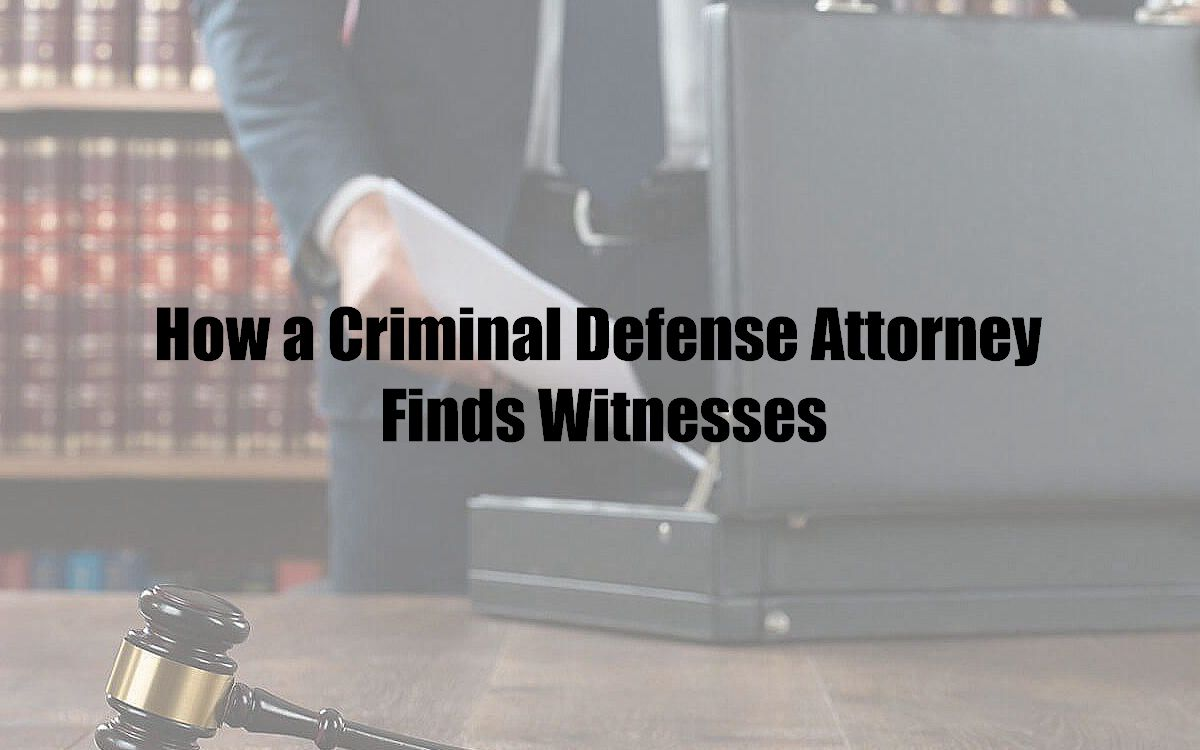 How a Criminal Defense Attorney Finds Witnesses